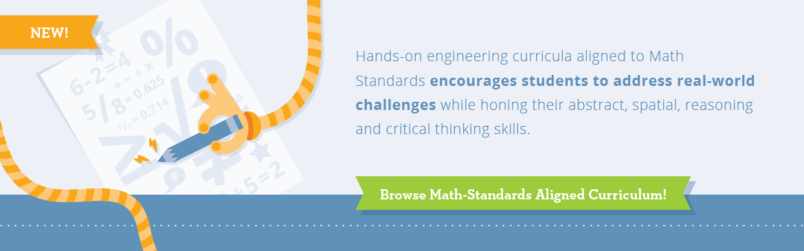 Hands-on engineering curriculua aligned to Math Standards encourages students to address real-world challenges while honing their abstract, spatial, reasoning and critical thinking skills