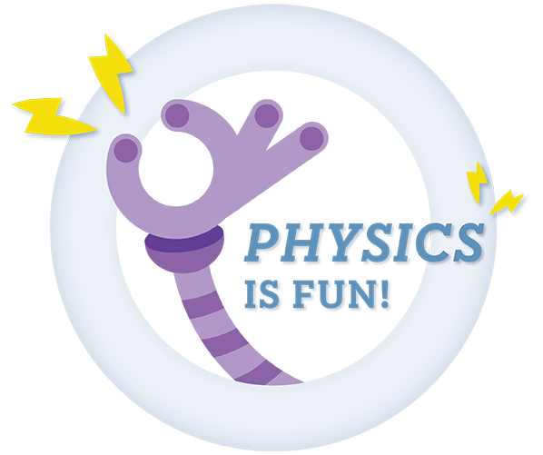 A circular badge with the text 'Physics is Fun!'
