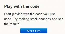 "A screen capture image shows the message: ""Play with the code. Start playing with the code you just used. Try making small changes and see the results."" Below the text is a blue, clickable button that says: ""Give it a try!"""